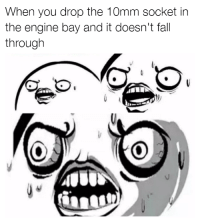 Panic! Car memes: When you drop the 10mm socket in  the engine bay and it doesn't fall  through Panic! Car memes