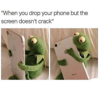 """Memes, Phone, and Best: When you drop your phone but the  screen doesn't crack"""" Worst but best feeling! 😂"""
