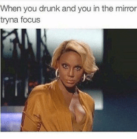 accurate af #retrospectiveTSF: When you drunk and you in the mirror  tryna focus accurate af #retrospectiveTSF