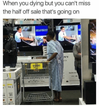 Fam, Funny, and Sony: When you dying but you can't miss  the half off sale that's going on  NY  VIA  NY  Upscale everything you watc  NY  SONY 50% off fam 😂👇🏾