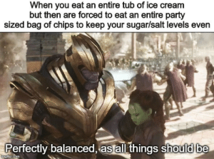 Did you do it?: When you eat an entire tub of ice cream  but then are forced to eat an entire party  sized bag of chips to keep your sugar/salt levels even  Perfectly balanced, aslall things should be  rngtlip.com Did you do it?