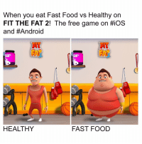 Android, Fast Food, and Food: When you eat Fast Food vs Healthy on  FIT THE FAT 2! The free game on HiOS  and #Android  THE  THE  HEALTHY  FAST FOOD This game is LIT 🔥👍 (link in my bio)