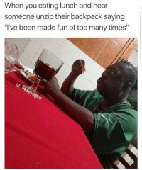 """Memes, Http, and Been: When you eating lunch and hear  someone unzip their backpack saying  """"I've been made fun of too many times"""" <p>When you eating lunch&hellip; via /r/memes <a href=""""http://ift.tt/2mzLRwX"""">http://ift.tt/2mzLRwX</a></p>"""