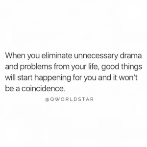 Eliminate The Extra Baggage.... ✌️ #Positivity [via QWorldstar]: When you eliminate unnecessary drama  and problems from your life, good things  will start happening for you and it won't  be a coincidence.  OWORLDSTAR Eliminate The Extra Baggage.... ✌️ #Positivity [via QWorldstar]