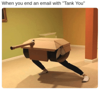 "Email, Tank, and Tanks: When you end an email with ""Tank You"" Many tanks for that"