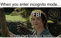 Memes, Incognito, and Via: When you enter incognito mode  All right thent keep your secrets Thanks bro via /r/memes https://ift.tt/2LGO3LH