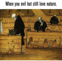 Love, Memes, and Nature: When you evil but still love nature. https://t.co/cfm4zMs1dU