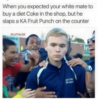 <p>&ldquo;Give me the KA&rdquo; (via /r/BlackPeopleTwitter)</p>: When you expected your white mate to  buy a diet Coke in the shop, but he  slaps a KA Fruit Punch on the counter  @LUTALO8 <p>&ldquo;Give me the KA&rdquo; (via /r/BlackPeopleTwitter)</p>