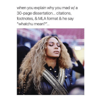 """same: when you explain why you mad  w/ a  30-page dissertation  citations  footnotes, & MLA format & he say  """"whatchu mean?"""" same"""