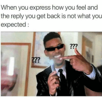 Memes, Express, and Back: When you express how you feel and  the reply you get back is not what you  expected  277 🤔💢