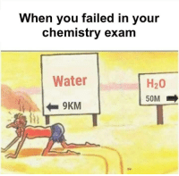 Memes, Water, and 🤖: When you failed in your  chemistry exam  Water  H20  50M  9KM Credit: Toshinou Kyouko