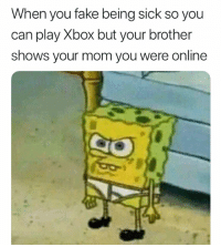 When you fake being sick so you  can play Xbox but your brother  shows your mom you were online That rat