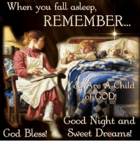 sweet dream: When you fall asleep,  REMEMBER  Are A Child  of GOD!  Good Night and  God Bless!  Sweet Dreams!