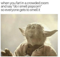 "Funny, Smell, and Popcorn: when you fart in a crowded room  and say ""do i smell popcorn""  so everyone gets to smell it 😂😂😂"