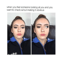 Memes, 🤖, and Obvious: when you feel someone looking at you and you  want to check wout making it obvious  Toflangel { funnytumblr textposts funnytextpost tumblr funnytumblrpost tumblrfunny followme tumblrfunny textpost tumblrpost haha}
