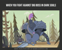 dark souls 3: WHEN YOU FIGHT AGAINST BIG BOSS IN DARK SOULS  MAKE REACTION GIFS AT MEME CENTER COM