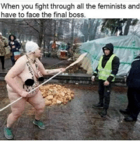 Cue FFVII Boss Fight Music: When you fight through all the feminists and  have to face the final boss. Cue FFVII Boss Fight Music
