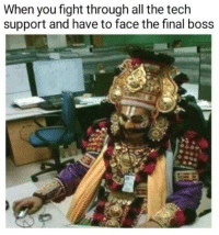 ac3dbe25edb20f Final Boss, Tech Support, and Fight: When you fight through all the tech  support and have to face the final boss