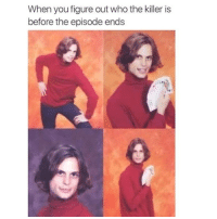 Memes, 🤖, and The Killers: When you figure out who the killer is  before the episode ends
