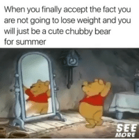 Cute, Memes, and Summer: When you finally accept the fact you  are not going to lose weight and you  will just be a cute chubby bear  for summer  SEE  MORE 💁‍♀️