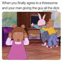Dick, Threesome, and Dank Memes: When you finally agree to a threesome  and your man giving the guy all the dick  @prettypleasesir PlayStupidGamesWinStupidPrizes @prettypleasesir