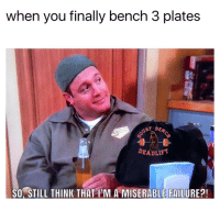 Memes, Failure, and 🤖: when you finally bench 3 plates  DEADLLET  SO, STILL THINK THAT I'M A MISERABLE FAILURE?! 😅