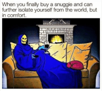 Funny, World, and Can: When you finally buy a snuggie and can  further isolate yourself from the world, but  in comfort