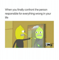 Funny, Life, and You: When you finally confront the person  responsible for everything wrong in your  life  N-D 🙄