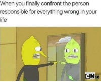 Life, Memes, and Sorry: When you finally confront the person  responsible for everything wrong in your  life So sorry I haven't posted today! I had to go the hospital and get my appendix removed