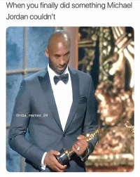 Kobe won an Oscar 🔥 Where does he rank on the All-Time list? 👀🔥 - Follow @_nbamemes._: When you finally did something Michael  Jordan couldn't  @nba memes 24 Kobe won an Oscar 🔥 Where does he rank on the All-Time list? 👀🔥 - Follow @_nbamemes._