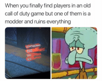 God, Memes, and Call of Duty: When you finally find players in an old  call of duty game but one of them is a  modder and ruins everything  G:PolarSaurus  2147483640  300  500  500 God damn
