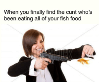 """Dank, Food, and Meme: When you finally find the cunt who's  been eating all of your fish food <p>The asshole has been deoxygenating the water in my fishbowl too via /r/dank_meme <a href=""""http://ift.tt/2Dsvh77"""">http://ift.tt/2Dsvh77</a></p>"""