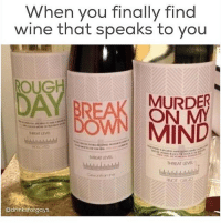 This is the whitest thing ever: When you finally find  wine that speaks to you  OUG  BREAK MURDER  MND.  HEAT LEVL  Tr EAT LEVEL :  @drinksforgays This is the whitest thing ever