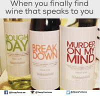 Oug: When you finally find  wine that speaks to you  OUG  MURDER  DOWN  ON MY  MIND  @sleepy Panda.me  SleepyPandame  @sleepy Panda.me