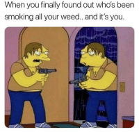 @toptree has the dankest posts: When you finally found out who's been  smoking all your weed.. and it's you. @toptree has the dankest posts