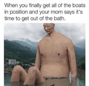Time, Irl, and Me IRL: When you finally get all of the boats  in position and your mom says it's  time to get out of the bath me_irl