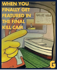 Galles: WHEN YOU  FINALLY GET  FEATURED IN  GALLE GRUB  THE FINAL  KILL CAM