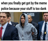 😎 I feel like Radiohead has a song that is applicable here: When you finally get got by the meme  police because your stuff is too dank 😎 I feel like Radiohead has a song that is applicable here