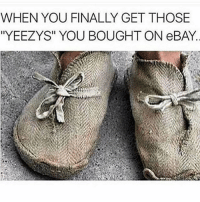 """eBay, Memes, and Living: WHEN YOU FINALLY GET THOSE  """"YEEZYS"""" YOU BOUGHT ON eBAY Living the dream 😏 goodgirlwithbadthoughts 💅🏻"""