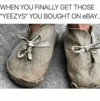 """eBay, Memes, and 🤖: WHEN YOU FINALLY GET THOSE  ''YEEZYS"""" YOU BOUGHT ON eBAY 😂😂😂😂😂😂"""