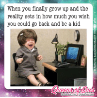 Finals, Growing Up, and Memes: When you finally grow up and the  reality sets in how much you wish  you could go back and be a kid  ebook com ,que ensotsass Don't grow up, it's a trap!! #QueensofSass