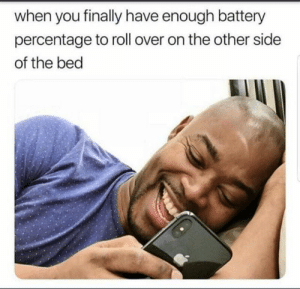 Anaconda, Dank, and Memes: when you finally have enough battery  percentage to roll over on the other side  of the bed This is 100% me by JeevanMiranda MORE MEMES