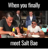 Salt Bae: When you finally  mee  Salt Bae