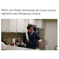Memes, Mom, and Ass Whooping: When you finally memorized all of your mom's  signature ass whooping combos TAG YOUR MOM AND 500 FRIENDS 👇🏽 [ mom: @jaimesoliz ]