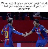 Tag ur homies 😎😂 FOLLOW US➡️ @so.mexican Via: @drunkfail: When you finally see your best friend  that you wanna drink and get shit  faced with  ARAR.  @drunk fail Tag ur homies 😎😂 FOLLOW US➡️ @so.mexican Via: @drunkfail