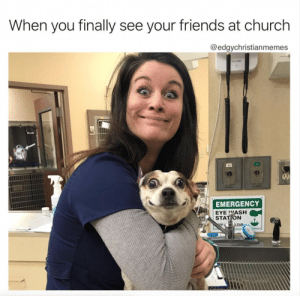 Church, Friends, and Meme: When you finally see your friends at church  @edgychristianmemes  WelchAlhe  EMERGENCY  EYE WASH  STAT ON  LEAR  SEP 11 More Hilarious Christian Meme's for Your Week!