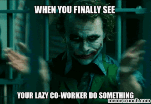 Lazy, Com, and You: WHEN YOU FINALLY SEE  YOUR LAZY CO-WORKER DO SOMETHING  memecrunch.com lazy coworker