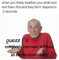 Memes, 🤖, and Ares: when you finally swallow your pride and  text them first and they don't respond in  .2 seconds  guess  completely overreact and have  an emotional meltdown @mytherapistsays is a must follow if you like memes that are actually funny