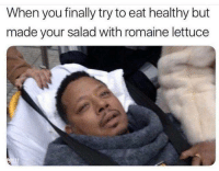 Memes, Guess, and 🤖: When you finally try to eat healthy but  made your salad with romaine lettuce I guess i'll die