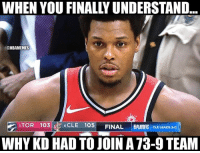 Kyle Lowry gets KD.: WHEN YOU FINALLY UNDERSTAND...  @NBAMEMES  CLE 105 FINAL SPLAYFFS CLE LEADS 3-o  WHY KD HAD TO JOIN A73-9 TEAM Kyle Lowry gets KD.